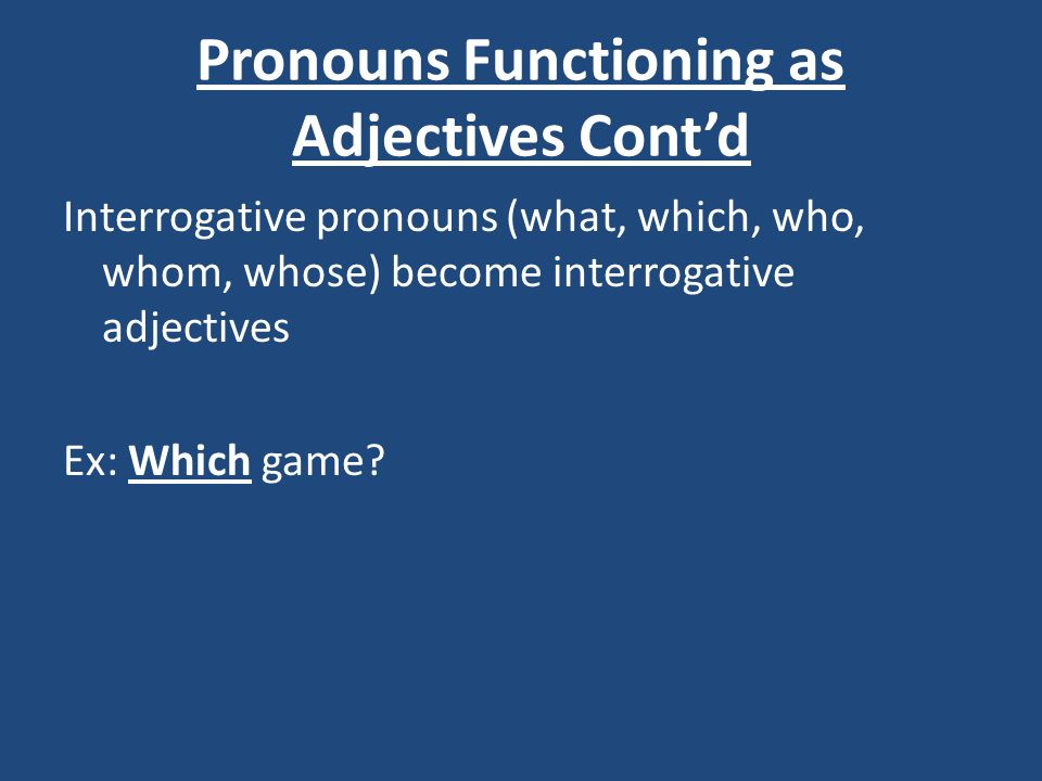 Pronouns Functioning as Adjectives Cont'd