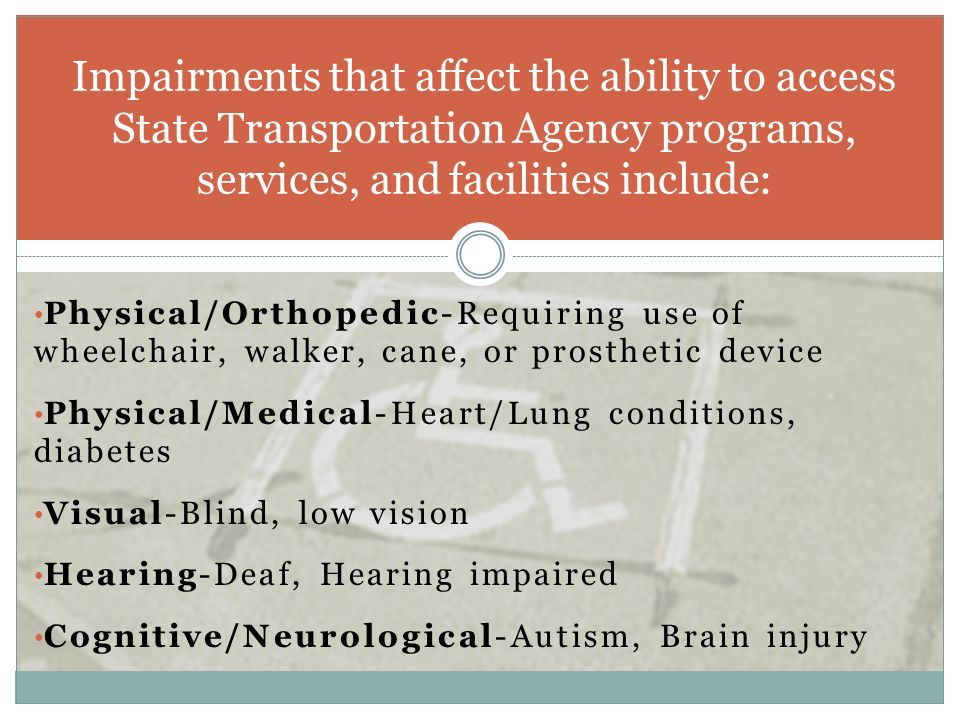 Impairments that affect the ability to access State Transportation Agency programs, services, and facilities include: