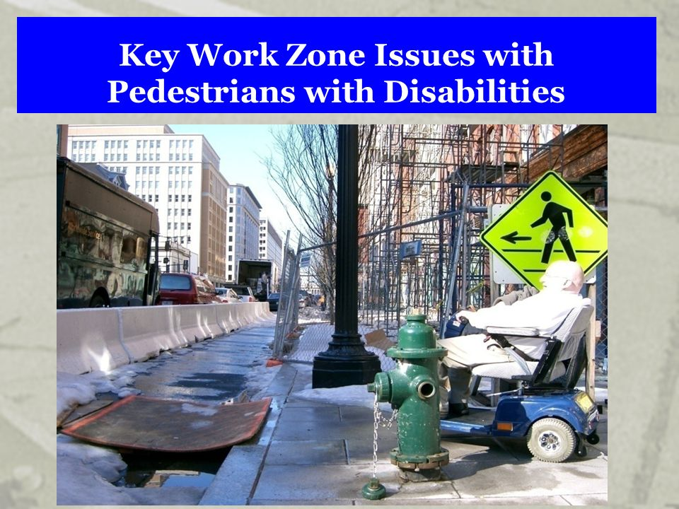 Key Work Zone Issues with Pedestrians with Disabilities