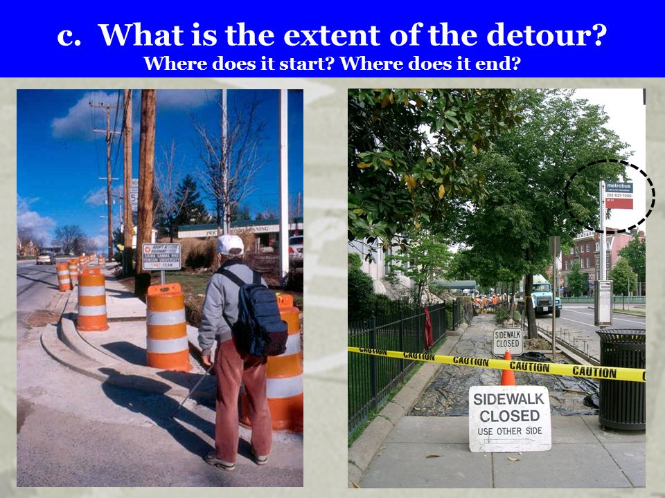 c. What is the extent of the detour. Where does it start