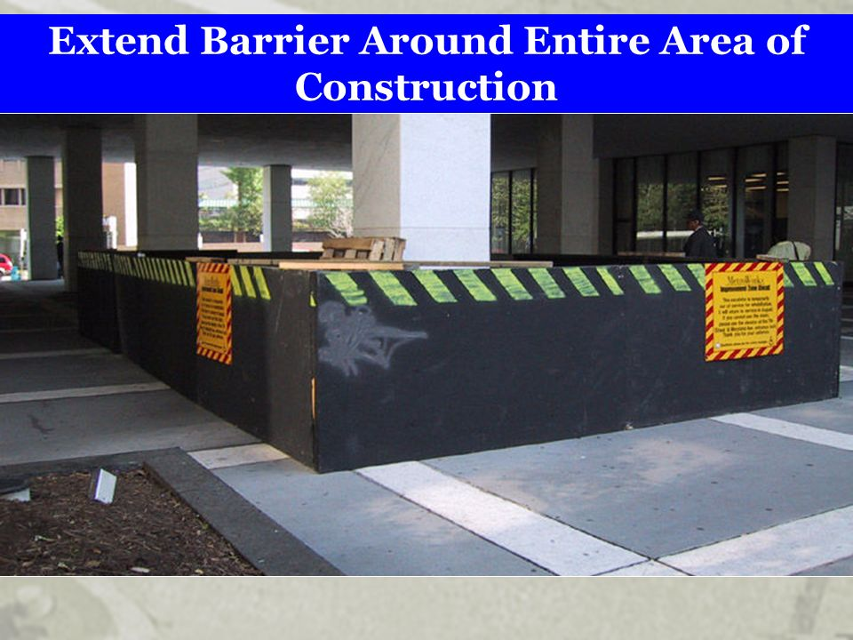 Extend Barrier Around Entire Area of Construction