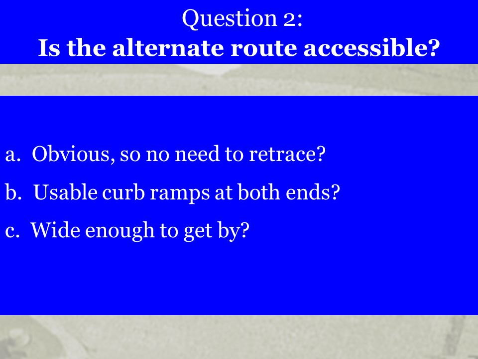 Question 2: Is the alternate route accessible