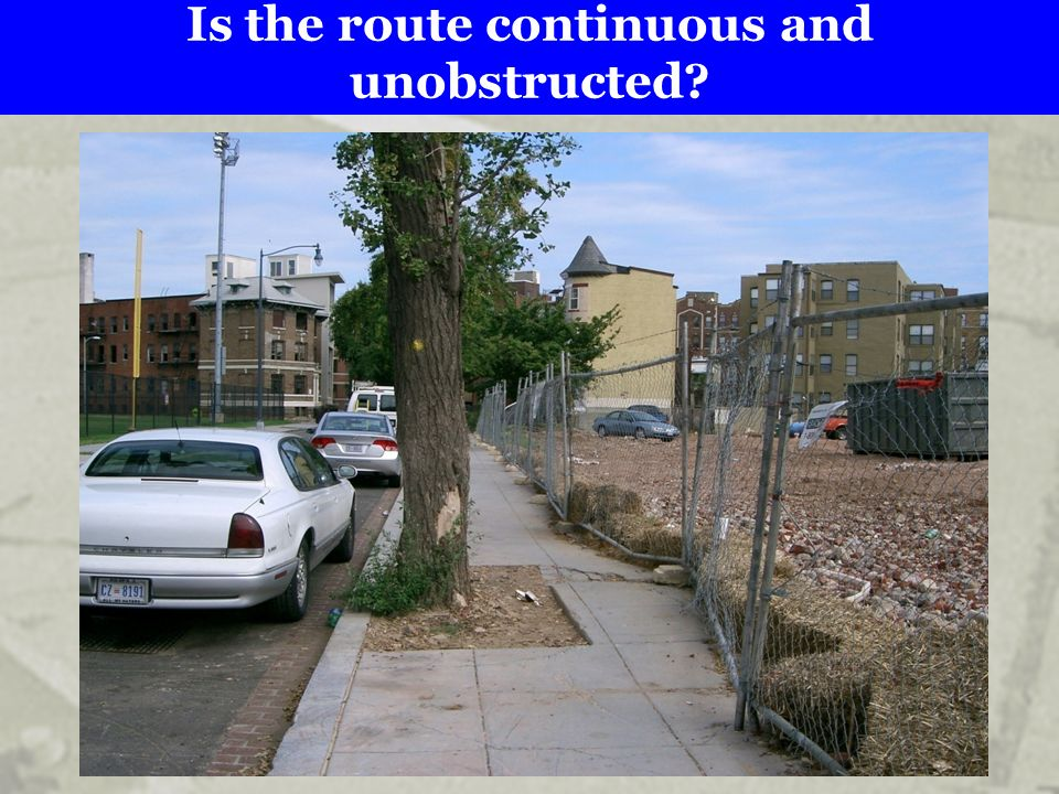 Is the route continuous and unobstructed