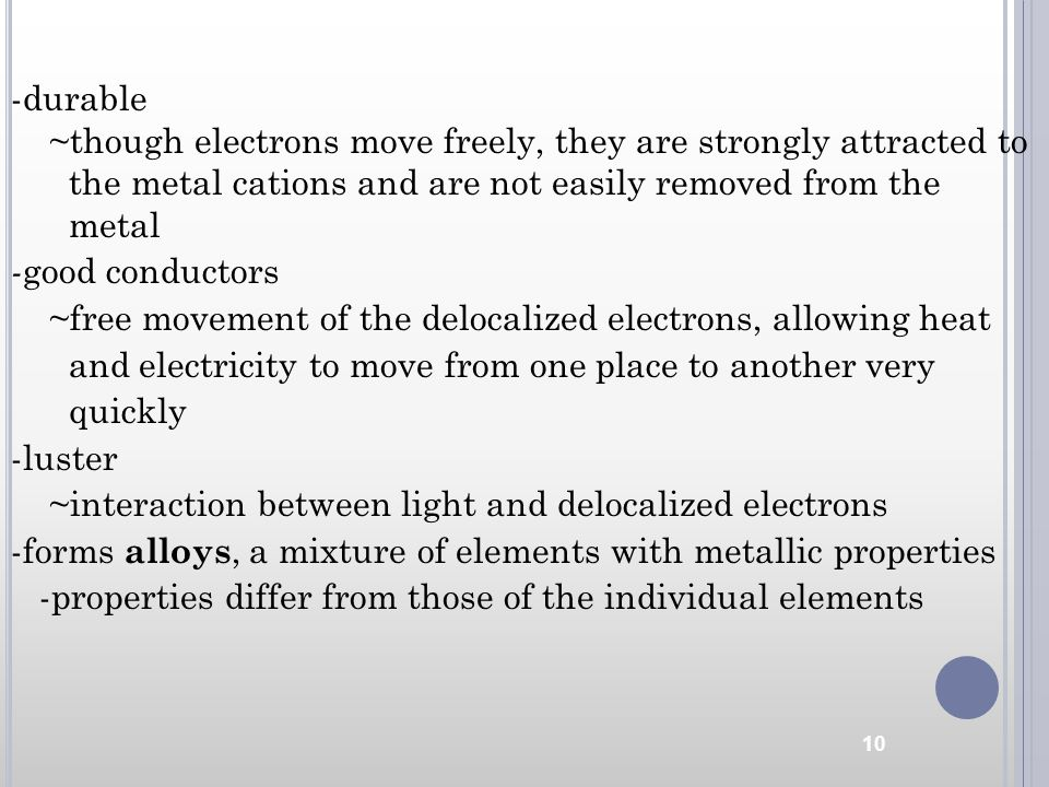 -durable ~though electrons move freely, they are strongly attracted to. the metal cations and are not easily removed from the.