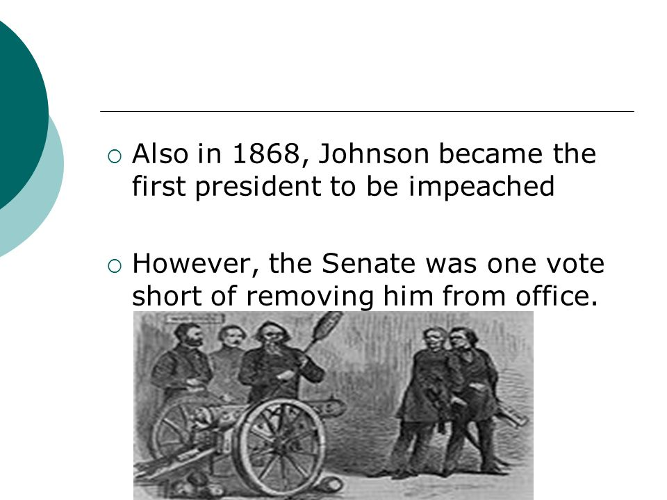 Also in 1868, Johnson became the first president to be impeached