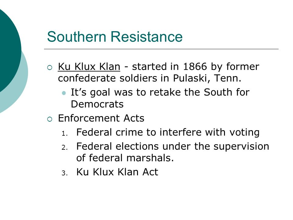 Southern Resistance Ku Klux Klan - started in 1866 by former confederate soldiers in Pulaski, Tenn.