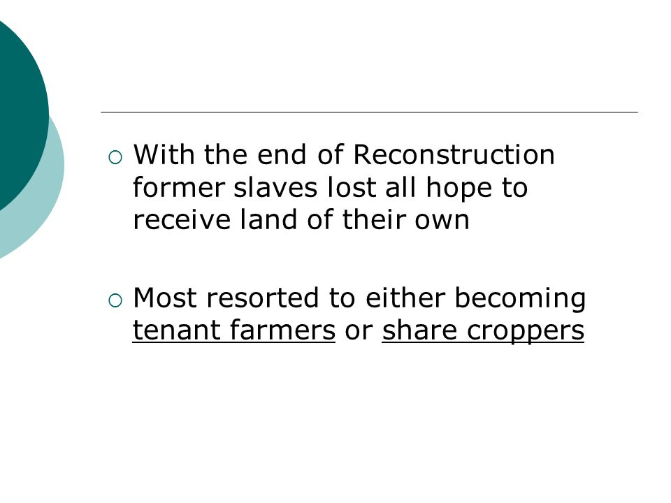 With the end of Reconstruction former slaves lost all hope to receive land of their own