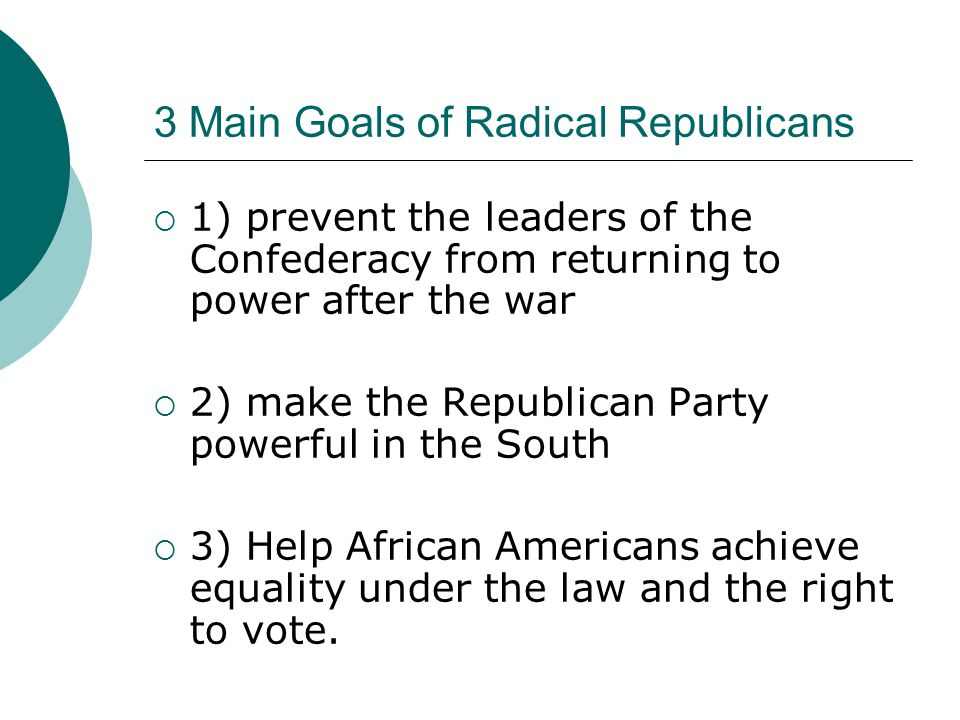 3 Main Goals of Radical Republicans