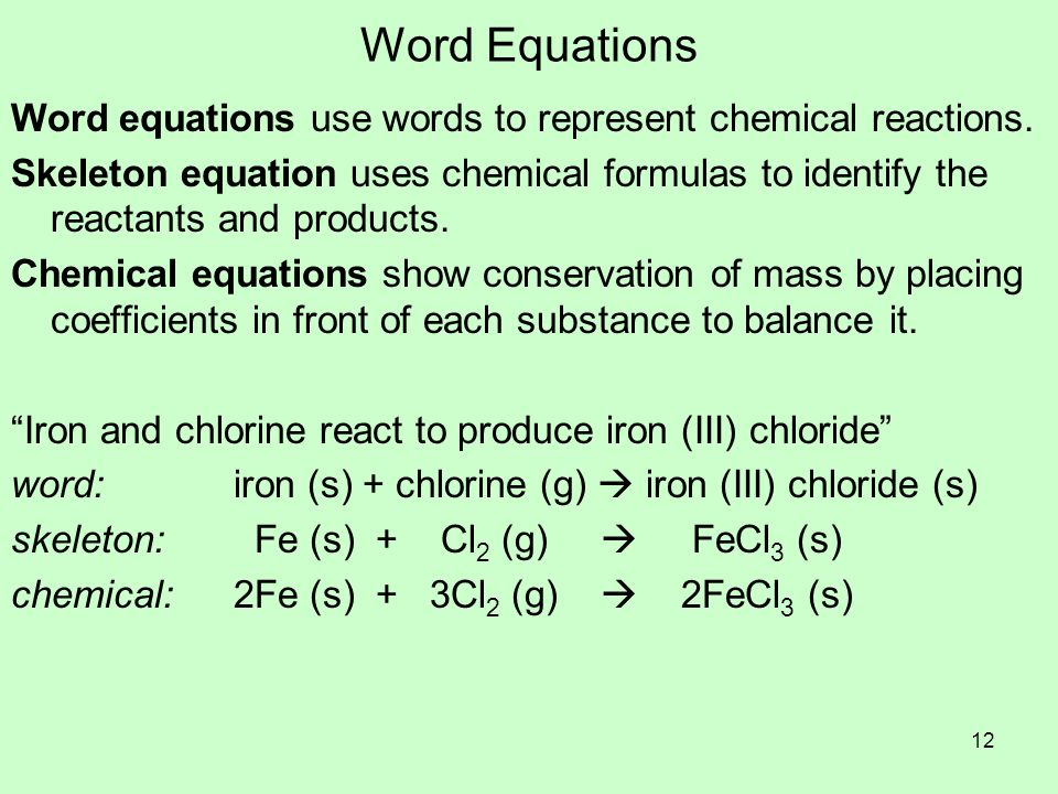 Word Equations Word equations use words to represent chemical reactions.