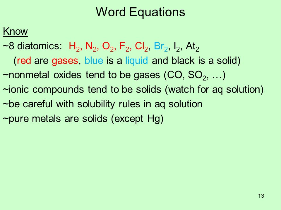 Word Equations Know ~8 diatomics: H2, N2, O2, F2, Cl2, Br2, I2, At2
