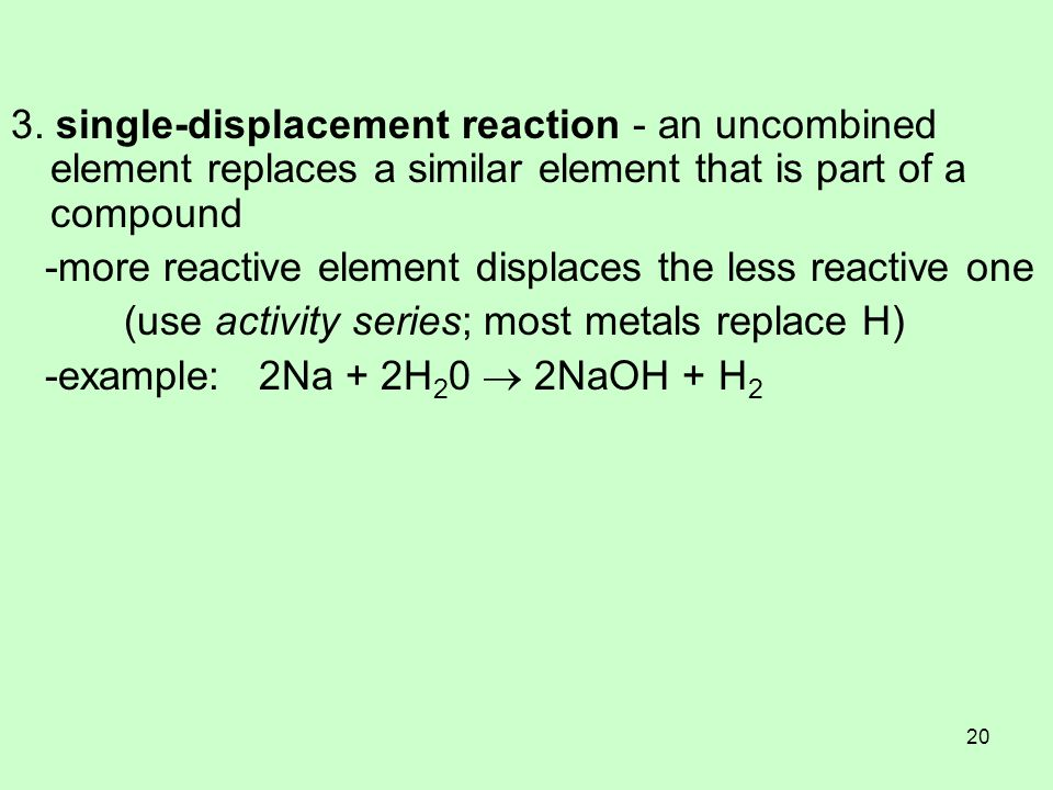 3. single-displacement reaction - an uncombined element replaces a similar element that is part of a compound