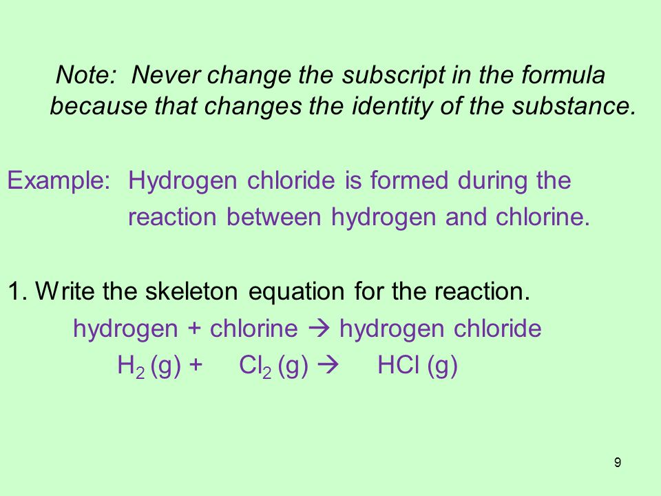 Note: Never change the subscript in the formula because that changes the identity of the substance.