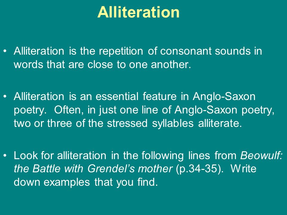 Alliteration Alliteration is the repetition of consonant sounds in words that are close to one another.