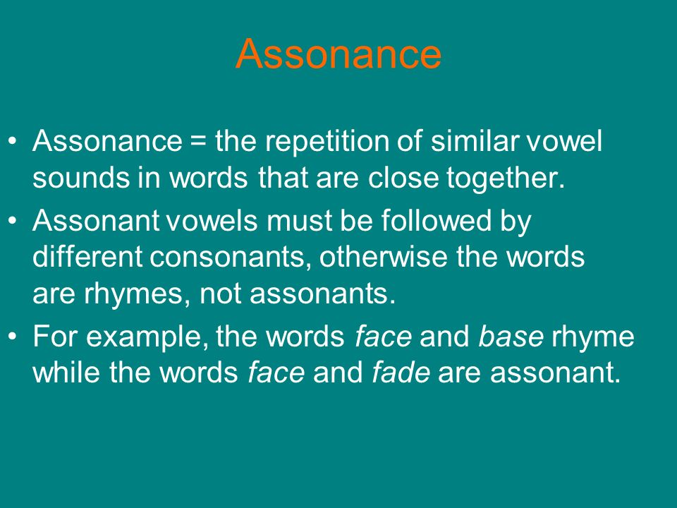 Assonance Assonance = the repetition of similar vowel sounds in words that are close together.