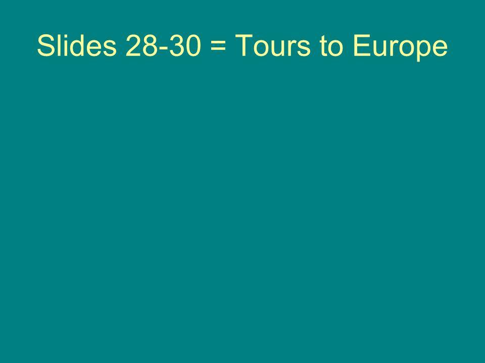 Slides 28-30 = Tours to Europe