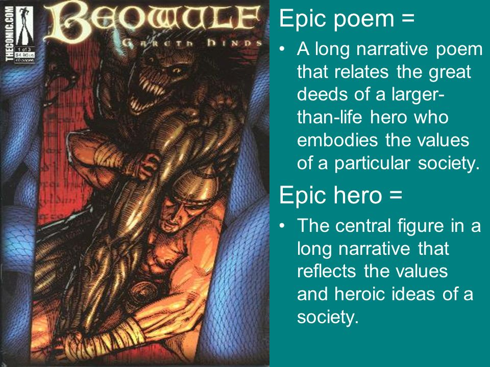 Epic poem = A long narrative poem that relates the great deeds of a larger-than-life hero who embodies the values of a particular society.