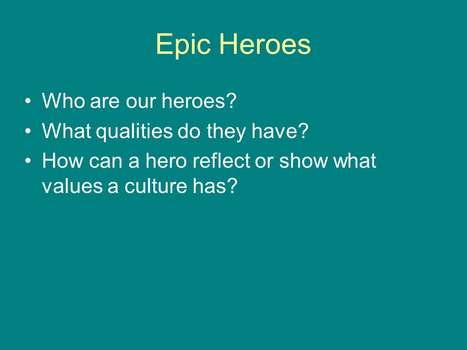 Epic Heroes Who are our heroes What qualities do they have