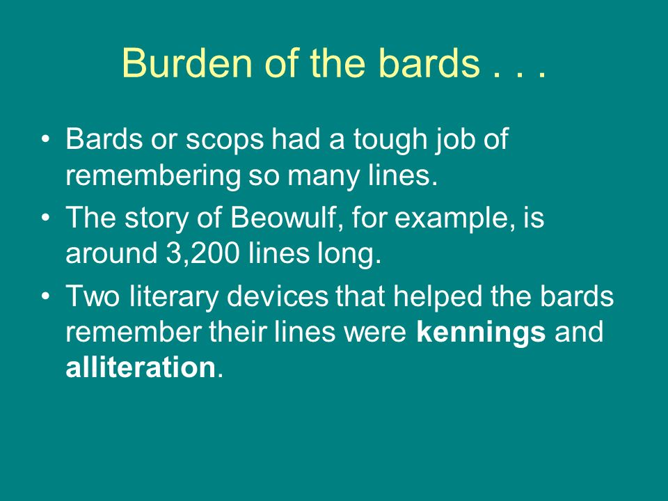 Burden of the bards Bards or scops had a tough job of remembering so many lines.
