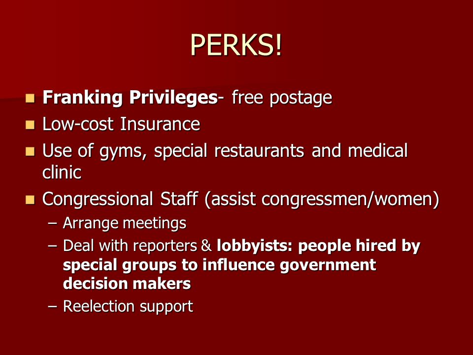 PERKS! Franking Privileges- free postage Low-cost Insurance