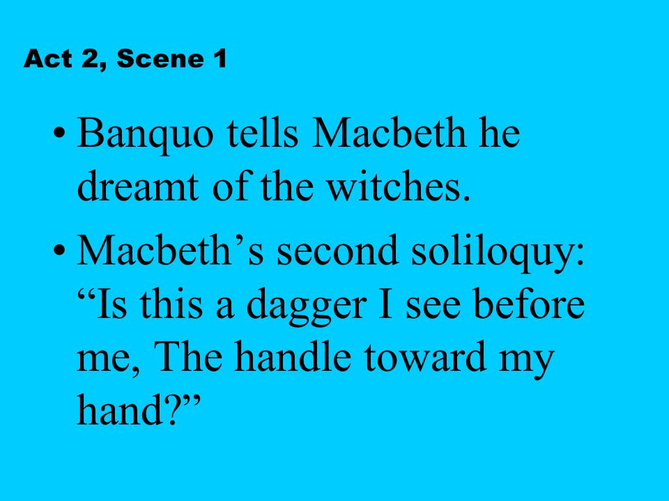 Banquo tells Macbeth he dreamt of the witches.