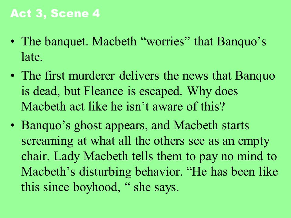 The banquet. Macbeth worries that Banquo's late.