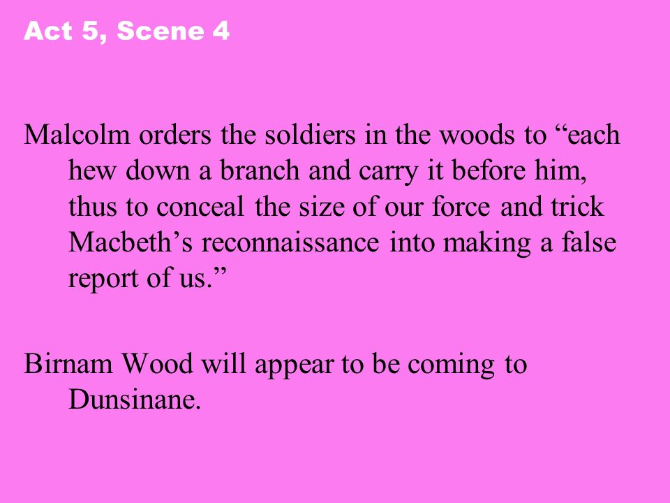 Birnam Wood will appear to be coming to Dunsinane.