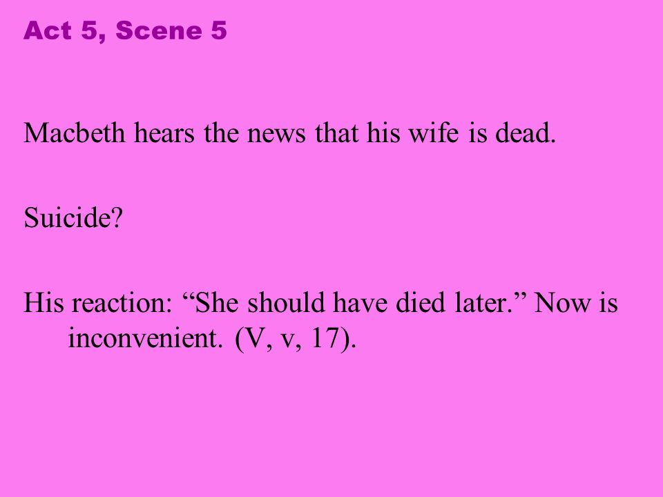 Macbeth hears the news that his wife is dead. Suicide