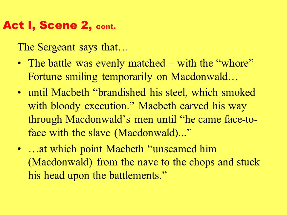 Act I, Scene 2, cont. The Sergeant says that… The battle was evenly matched – with the whore Fortune smiling temporarily on Macdonwald…