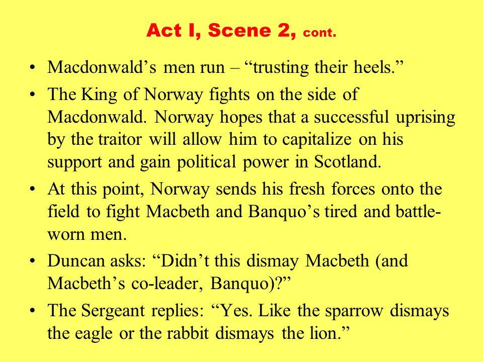 Act I, Scene 2, cont. Macdonwald's men run – trusting their heels.