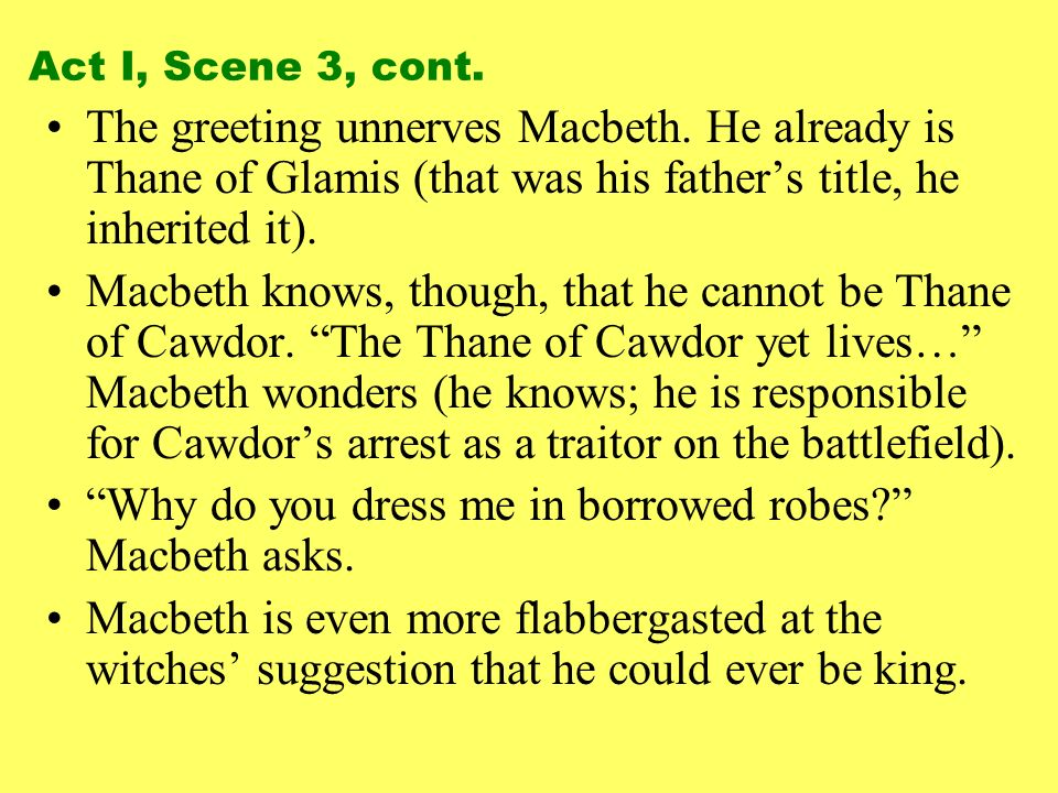 Why do you dress me in borrowed robes Macbeth asks.
