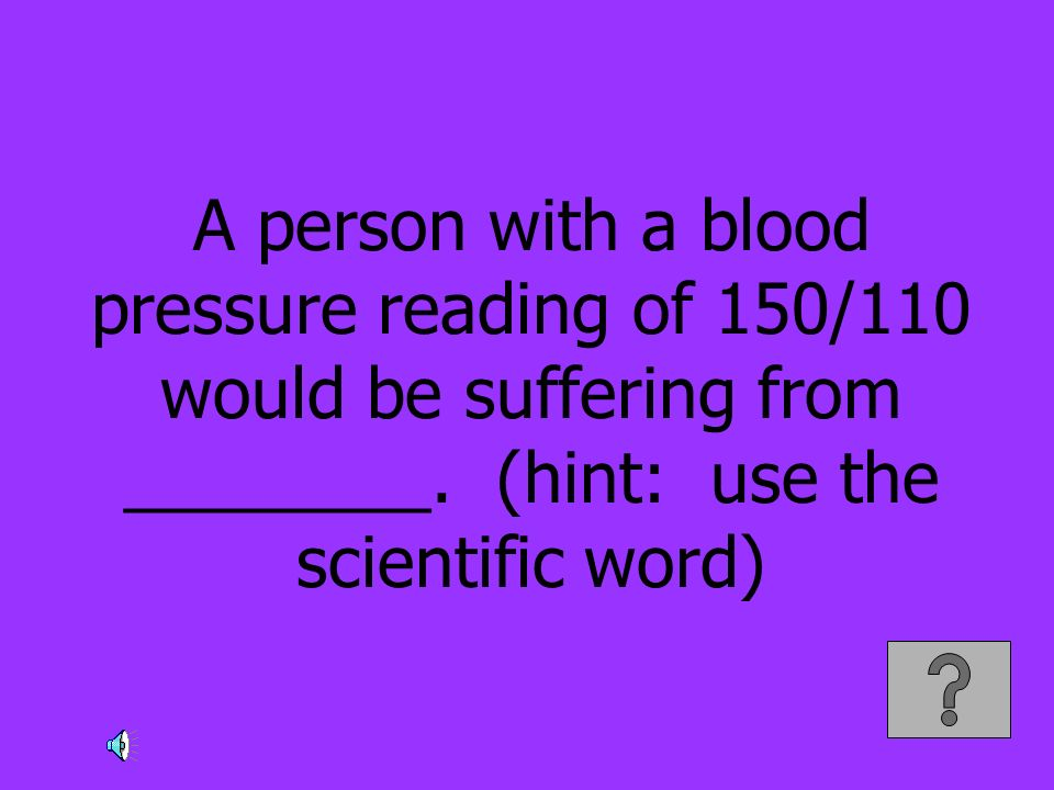 A person with a blood pressure reading of 150/110 would be suffering from ________.