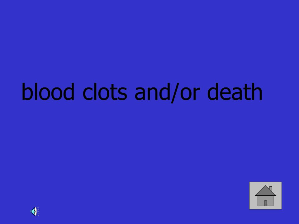 blood clots and/or death
