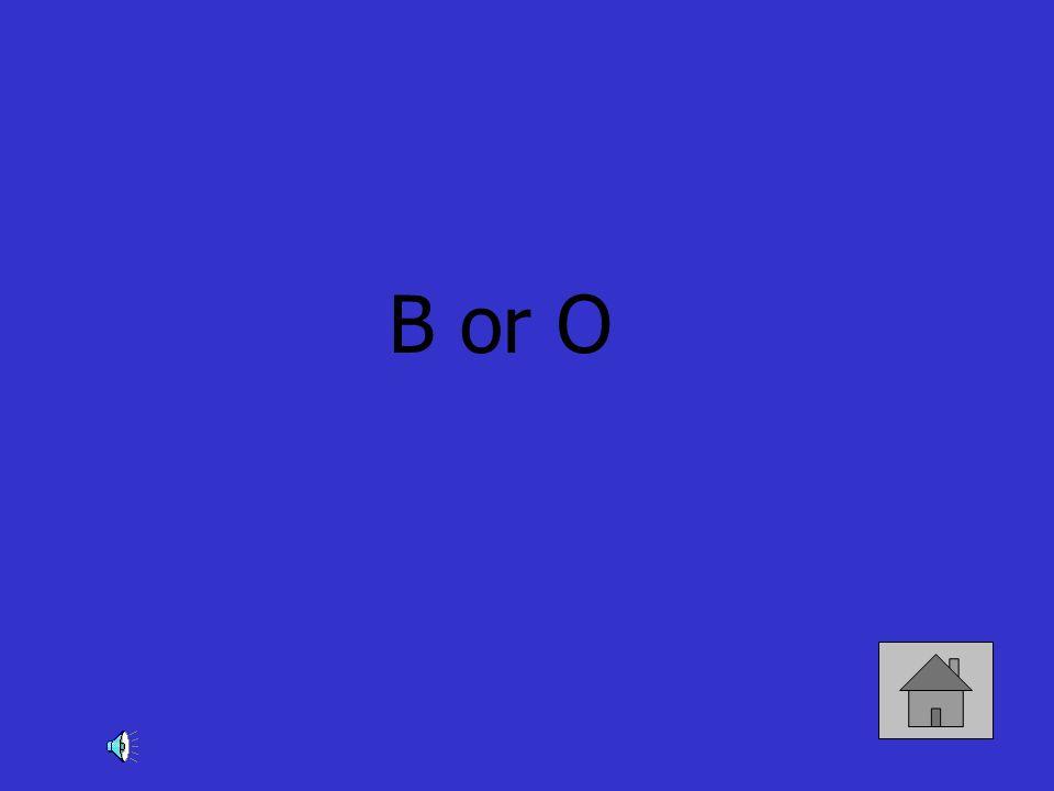 B or O