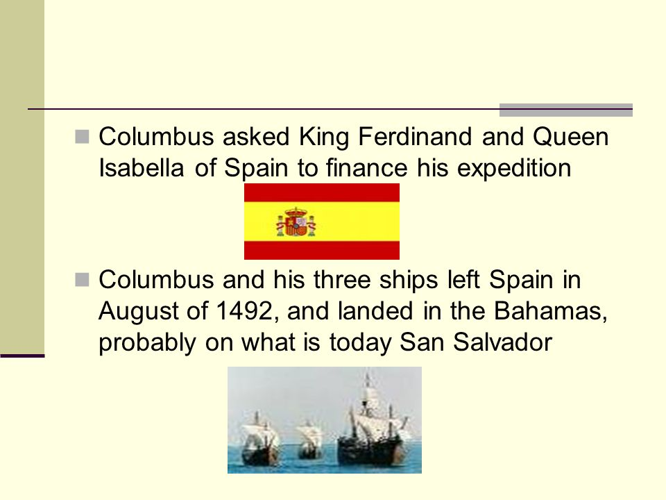 Columbus asked King Ferdinand and Queen Isabella of Spain to finance his expedition