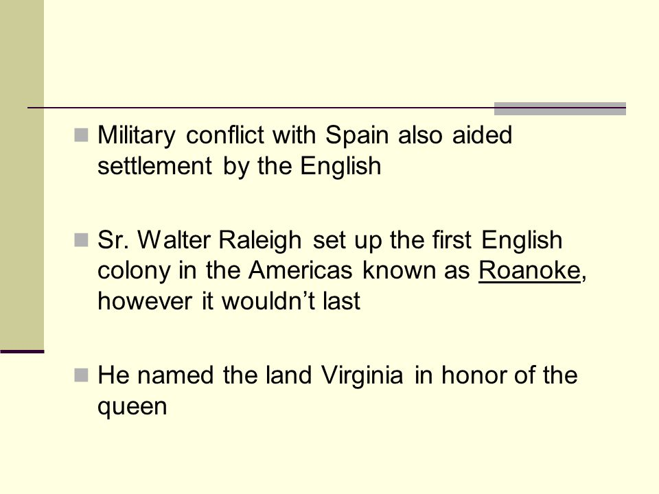 Military conflict with Spain also aided settlement by the English