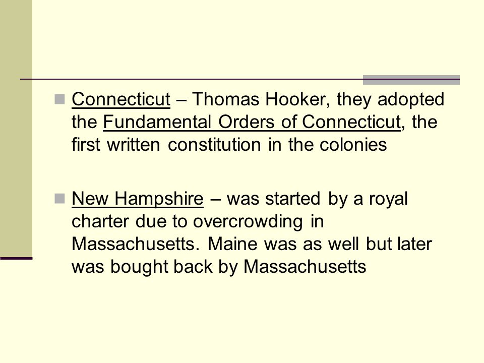 Connecticut – Thomas Hooker, they adopted the Fundamental Orders of Connecticut, the first written constitution in the colonies