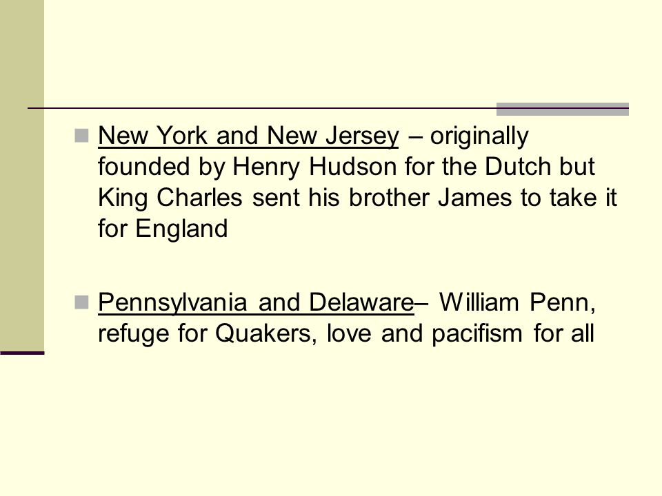 New York and New Jersey – originally founded by Henry Hudson for the Dutch but King Charles sent his brother James to take it for England