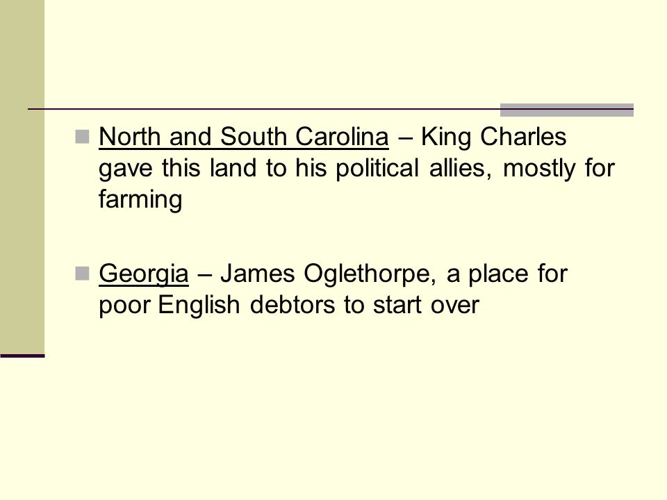 North and South Carolina – King Charles gave this land to his political allies, mostly for farming
