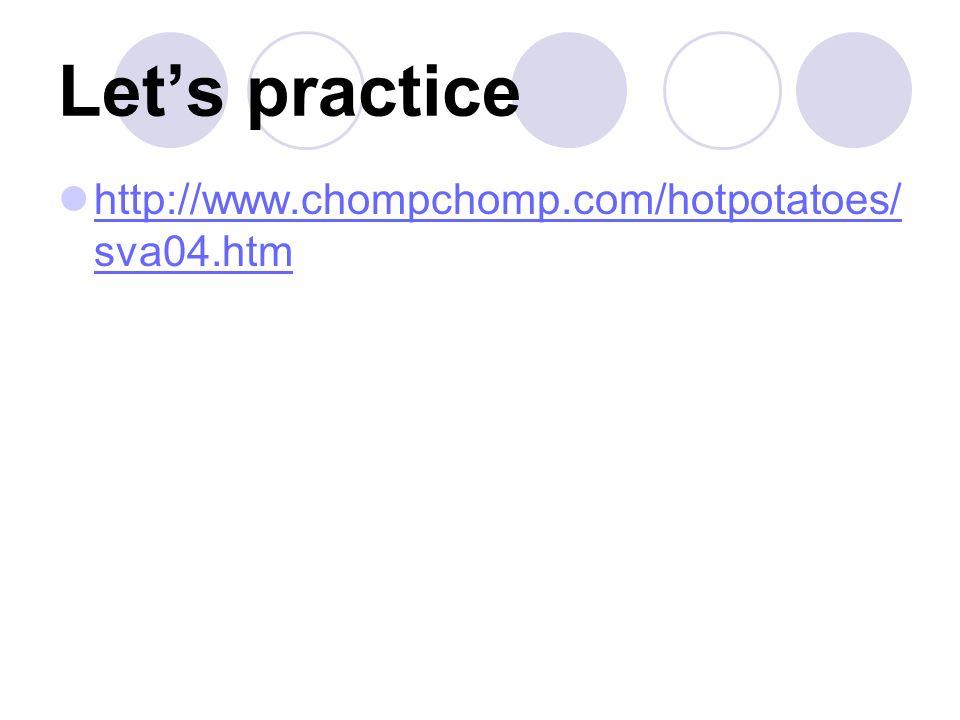 Let's practice http://www.chompchomp.com/hotpotatoes/sva04.htm
