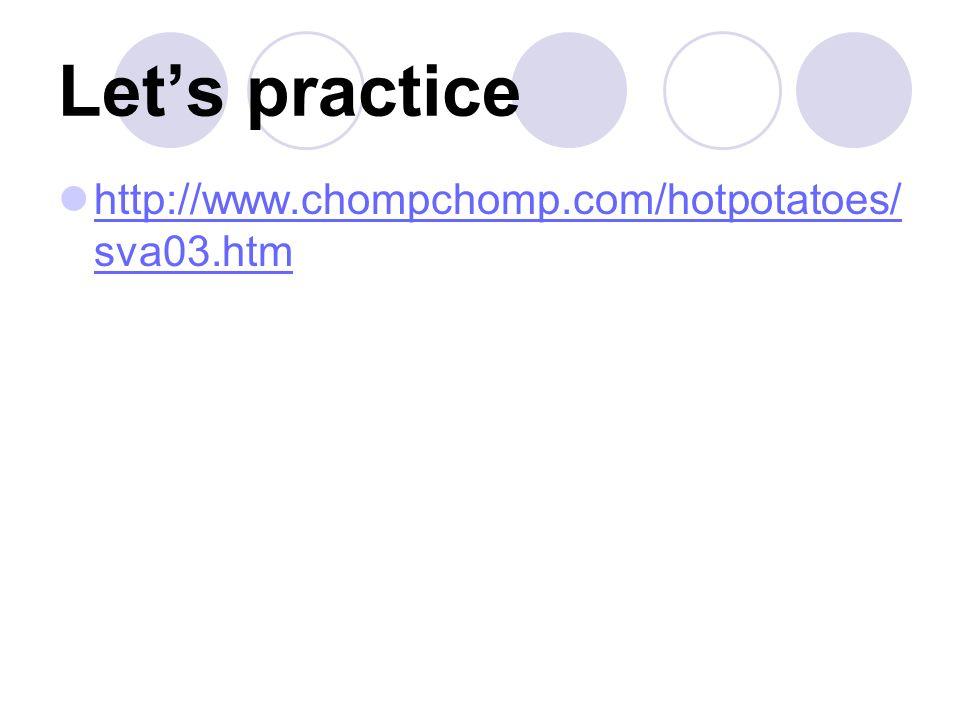 Let's practice http://www.chompchomp.com/hotpotatoes/sva03.htm