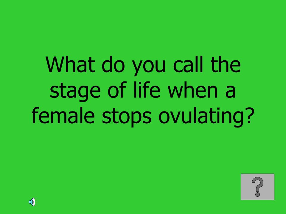 What do you call the stage of life when a female stops ovulating