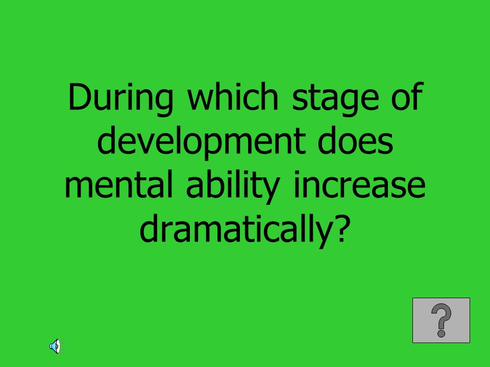 During which stage of development does mental ability increase dramatically