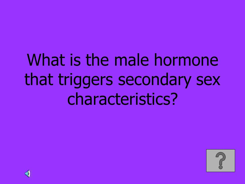 What is the male hormone that triggers secondary sex characteristics