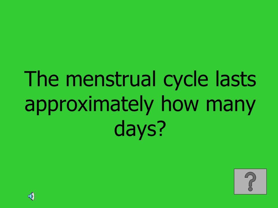 The menstrual cycle lasts approximately how many days