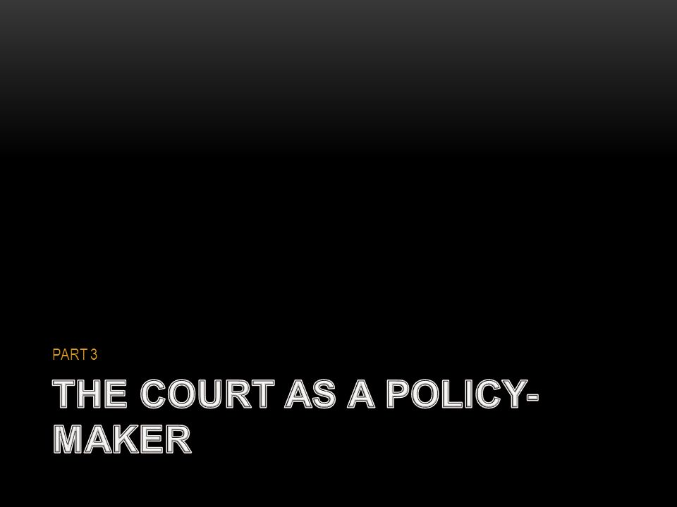 THE COURT AS A POLICY-MAKER