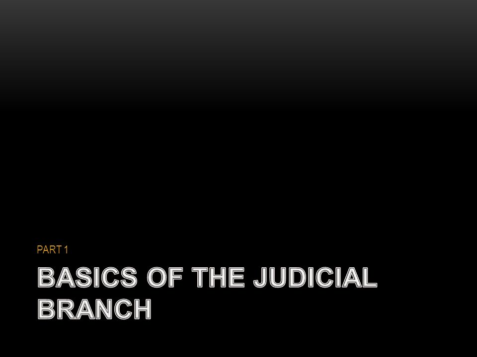 BASICS OF THE JUDICIAL BRANCH