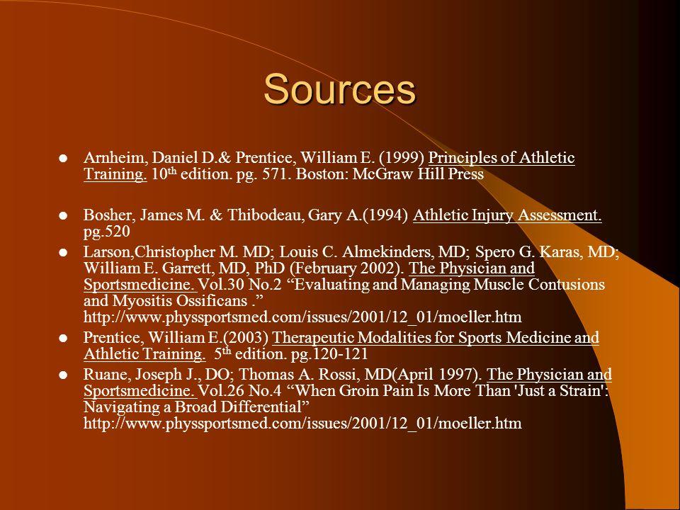 Sources Arnheim, Daniel D.& Prentice, William E. (1999) Principles of Athletic Training. 10th edition. pg. 571. Boston: McGraw Hill Press.