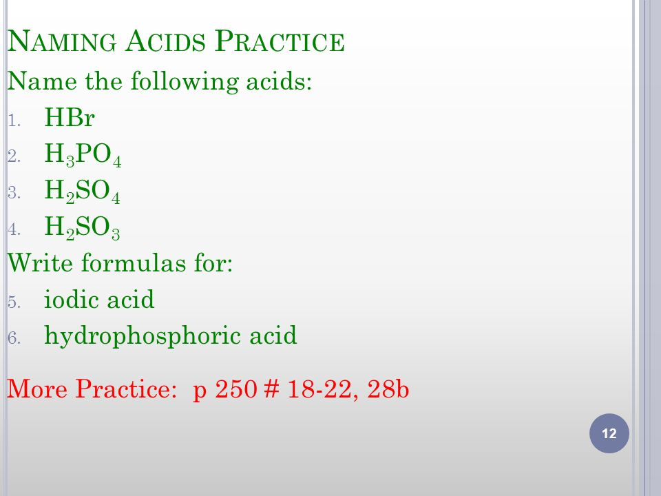 Naming Acids Practice Name the following acids: HBr H3PO4 H2SO4 H2SO3