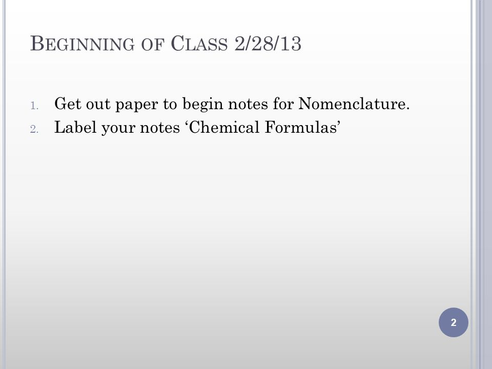 Beginning of Class 2/28/13 Get out paper to begin notes for Nomenclature.