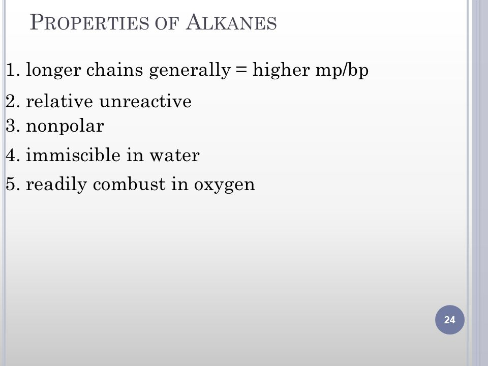 Properties of Alkanes 1. longer chains generally = higher mp/bp